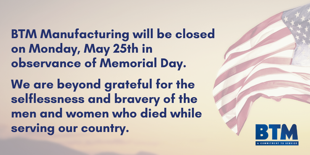 BTM is closed on Monday, May 25th in observance of Memorial Day